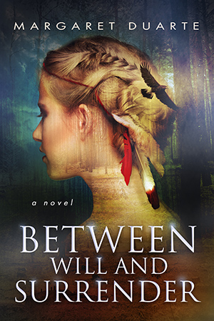 Between Will and Surrender by Margaret Duarte